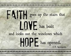 Faith, Hope, Love Quote (From the Made 2 B Creative Blog -  Julia Bettencourt)