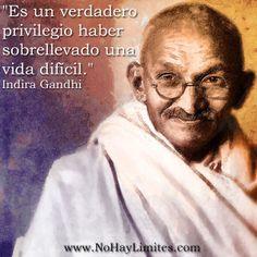"""""""Es un verdadero privilegio haber sobrellevado una vida difícil."""" Indira Gandhi"""
