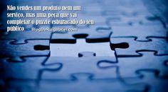 Quanto mais sintonizado te tornares mais sucesso irás ter porque irás ressonar com a alma do teu público, mostrar a peça que falta e isso é irresistível. http://r.linkincrivel.com/blog-puzzle-com-buracos