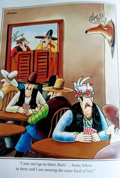 I just can't go in there bart some fellow in there and I are wearing the same kind of hat Far Side Cartoons, Far Side Comics, Comedy Cartoon, Cartoon Jokes, Old Comics, Vintage Comics, Wtf Funny, Hilarious, Humor