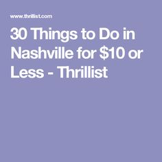 30 Things to Do in Nashville for $10 or Less - Thrillist