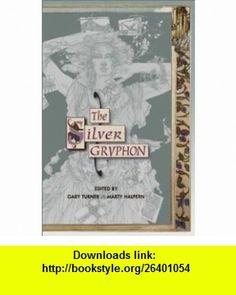 The Silver Gryphon (9781930846159) Gary Turner, Marty Halpern, Thomas Canty, Kage Baker, Ian Watson, Howard Waldrop, Jeffrey Ford , ISBN-10: 1930846150  , ISBN-13: 978-1930846159 ,  , tutorials , pdf , ebook , torrent , downloads , rapidshare , filesonic , hotfile , megaupload , fileserve