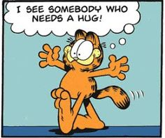 I wish someone would say that to me. I average two hugs a month. :(  I just need a hug!