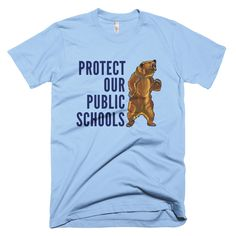 $ Protect Our Public Schools T-Shirt (Grizzly Bear Image)   Some might say you need guns in schools to protect yourselves from threats --  like grizzly bears!   But we have to ask: Who will protect K-12 public schools from Washington's new elite?