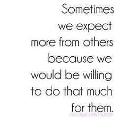 i need to learn that not everyone is as willing as i am.