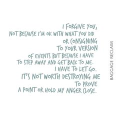 I forgive you, not because I'm ok with what you did or cosigning to your version of events but because I have to step away and get back to me