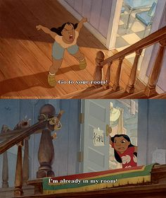 Lilo and Stitch quote. Lol this is what happens at home, i'm always in my room  so they can't send me to my room.