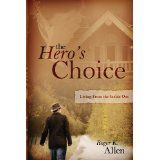 The Hero's Choice: Living From the Inside Out (Paperback)By Roger K. Allen