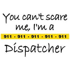 To all the fearless 9-1-1 Dispatchers who work in a thankless job... You are AWESOME!!!!!!!
