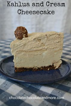 Kahlua and Cream Cheesecake by Chocolate Chocolate and More