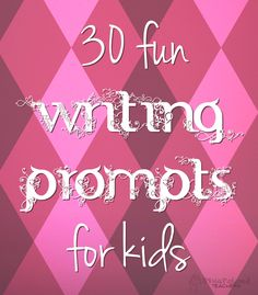 30 Fun Writing Prompts for Kids
