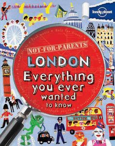 Lonely Planet Not For Parents: London Ed.: Cool Stuff to Know by Lonely Planet Lonely Planet, New Travel, Travel With Kids, Family Travel, Travel Books, Travel Stuff, Summer Travel, National Geographic, Planet For Kids