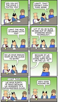 Every time I talk to my parents about technology. Every time I talk to my parents about technology. Dilbert Cartoon, Dilbert Comics, Work Memes, Work Humor, Work Funnies, Funny Picture Quotes, Best Funny Pictures, Office Humour, Computer Jokes