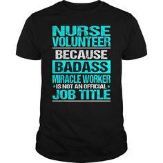 NURSE VOLUNTEER Because BADASS Miracle Worker Isn't An Official Job Title T-Shirts, Hoodies. ADD TO CART ==► https://www.sunfrog.com/LifeStyle/NURSE-VOLUNTEER--BADASS-CU-Black-Guys.html?id=41382