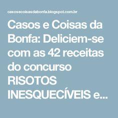 Casos e Coisas da Bonfa: Deliciem-se com as 42 receitas do concurso RISOTOS INESQUECÍVEIS e escolham sua(s) preferida(s)!