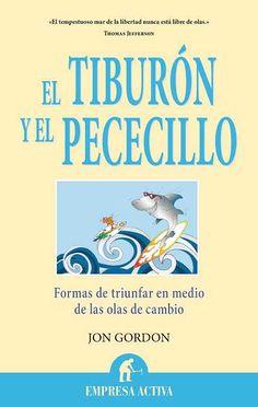El tiburón y el pececillo // Jon Gordon // NARRATIVA EMPRESARIAL Empresa Activa (Ediciones Urano)