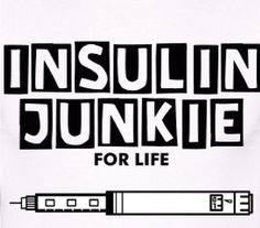 Insulin Junkie for life... or at least until they find a cure. I pray for that cure every day.