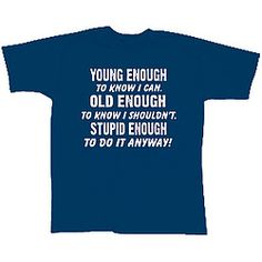 Old Enough To Know T-Shirt!