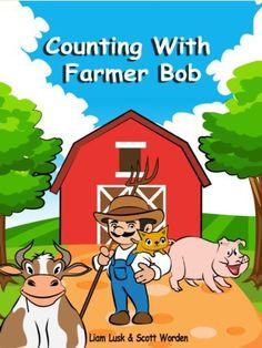 Counting With Farmer Bob [For 3 - 5 Year Olds] by Liam Lusk, http://www.amazon.com/dp/B00BV218FW/ref=cm_sw_r_pi_dp_UrACrb0RKRYJP