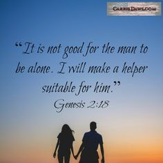 """""""It is not good for the man to be alone."""" God said so Himself. Remember that relationships are important to Him."""