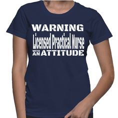 Warning Licensed Practical Nurse With An Attitude T-Shirt