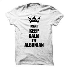 I Cant Keep Calm , Im Albanian - #basic tee #winter hoodie. MORE INFO => https://www.sunfrog.com/LifeStyle/I-Cant-Keep-Calm-Im-Albanian.html?68278