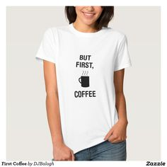 First Coffee T Shirts
