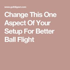 Change This One Aspect Of Your Setup For Better Ball Flight