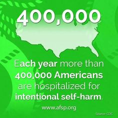 Each year 400,000 Americans are hospitalized for intentional self-harm.