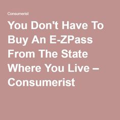 You Don't Have To Buy An E-ZPass From The State Where You Live – Consumerist