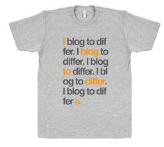 I BLOG TO DIFFER $29 trippstshirts.com #iblogtodiffer #blogger #blogs #iblog #tshirts #americanapparel #awesome #cool #sweet #gnarly #music #fashion #pop #culture #popculture #designs #retro #tees #trippstshirts #tshirtsrestinpeoplespersonalitees