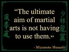 The ultimate aim of martial arts is not having to use them.   Miyamoto Musashi Picture Quotes   Quoteswave