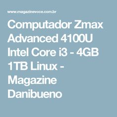 Computador Zmax Advanced 4100U Intel Core i3 - 4GB 1TB Linux - Magazine Danibueno