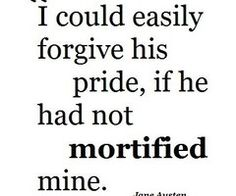 One of my favorite quotes from Pride and Prejudice :)