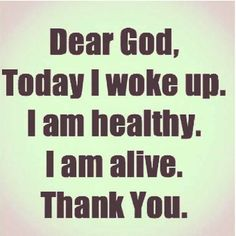 Frases Bonitas Para Todo Momento: DEAR GOD today i woke up, i am healthy, i am alive, Thank You. Great Quotes, Quotes To Live By, Me Quotes, Inspirational Quotes, Alive Quotes, Evil Quotes, Cheesy Quotes, Profound Quotes, Peace Quotes