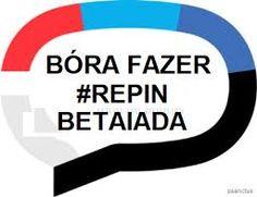 REPIN gera Repin ;) #TimBeta #BetaLAb #RepinGeraRepin #betaiada