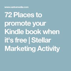 72 Places to promote your Kindle book when it's free | Stellar Marketing Activity