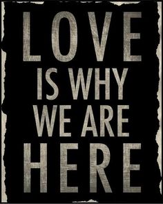 God is Love. God is why we are here.