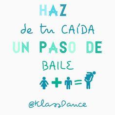 Haz de tu caída un paso de baile.  #quotes #dance #ballet #frases #barcelona #spain #klassdance