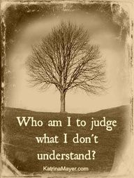 Who am I to judge what I dont understand? Katrina Mayer