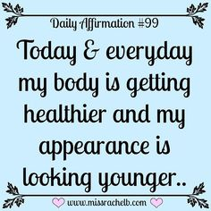 Daily Affirmation #99 Today & everyday my body is getting healthier and my…