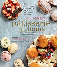 Patisserie at Home: Step-by-step recipes to help you master the art of French pastry: Will Torrent: 8601200817317: Amazon.com: Books