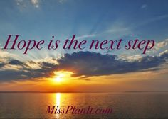 Hope is essential to the next step....