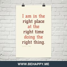 I+am+in+the++right+place++at+the++right+time++doing+the++right+thing.+by+Louise+L.+Hay+#184434