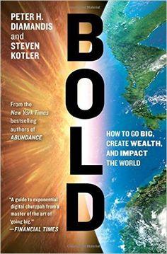 Bold: How to Go Big, Create Wealth and Impact the World - Livros importados na Amazon.com.br