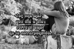 Soy una más que día a día sufre el amor no lo correspondido.