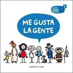 """- ME GUSTA LA GENTE , de Sebastián de la Serna. Ed. Edelvives.      Me gusta la gente forma parte de una colección de 4 libros titulada """"Lo ..."""