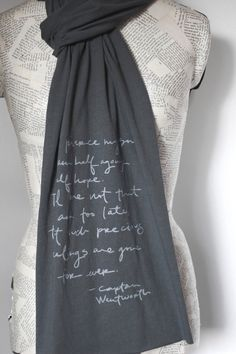 You pierce my soul. I am half agony, half hope. Tell me not that I am too late, that such precious feelings are gone for ever.  -Captain Wentworth,Persuasion- Scarf - Jane Austen. $20.00, via Etsy.
