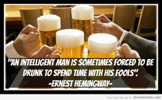 Earnest Hemingway quote on drinking - http://www.drunkdrank.com/drink/earnest-hemingway-quote-drinking/