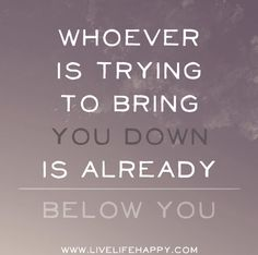 Whoever is trying to bring you down is already below you. by deeplifequotes, via Flickr